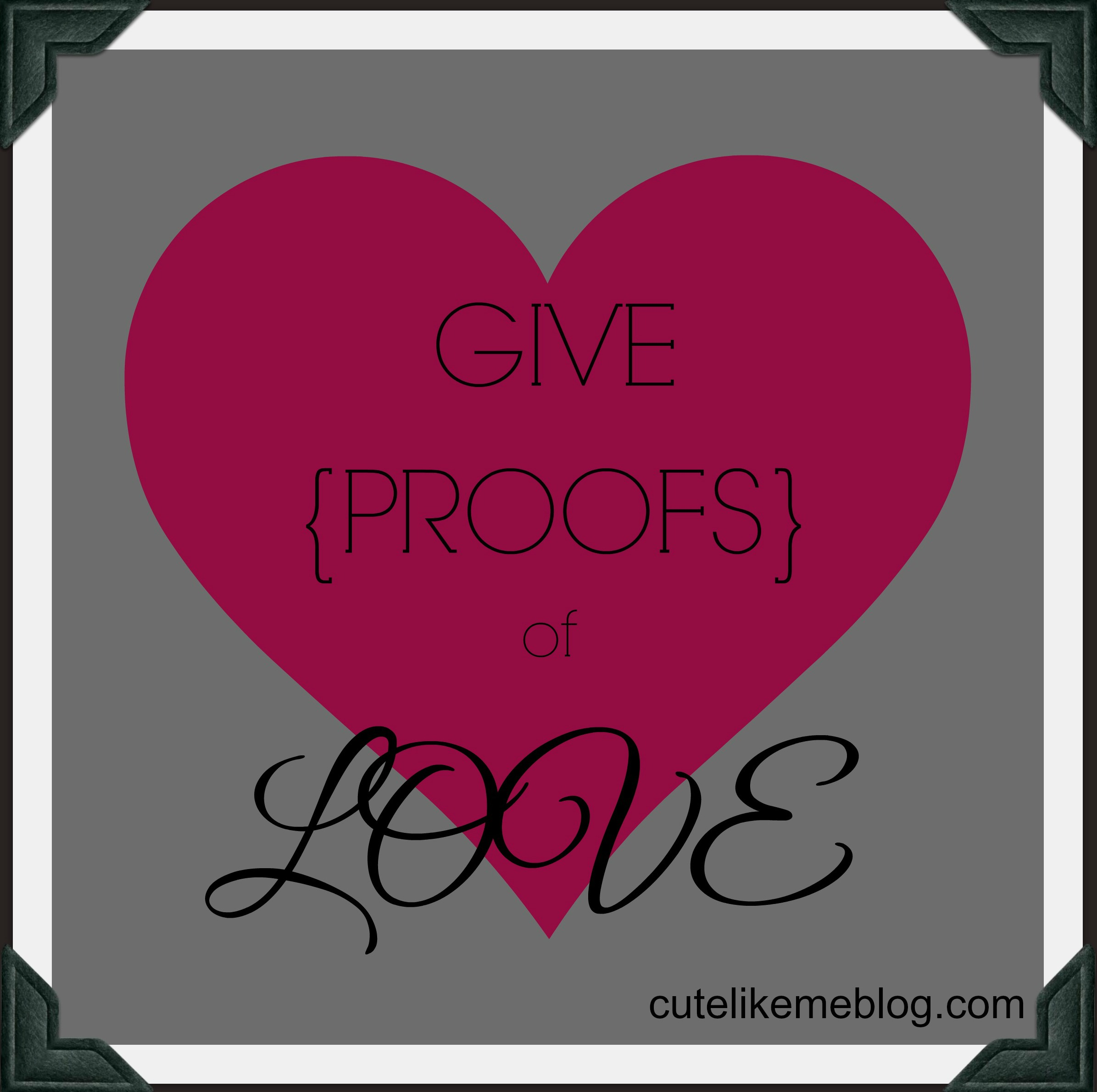 Give Proofs of Love happiness project cute like me these are the days